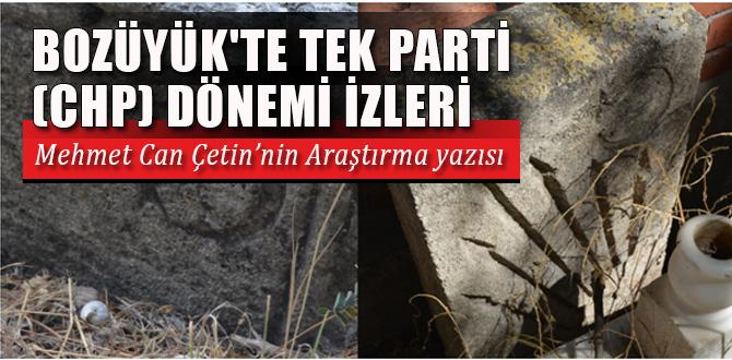 BOZÜYÜK'TE TEK PARTİ (CHP) DÖNEMİ İZLERİ