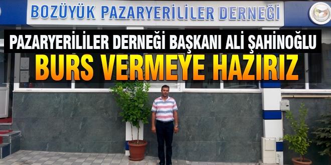 """ALİ ŞAHİNOĞLU """"BURS VERMEYE HAZIRIZ"""""""