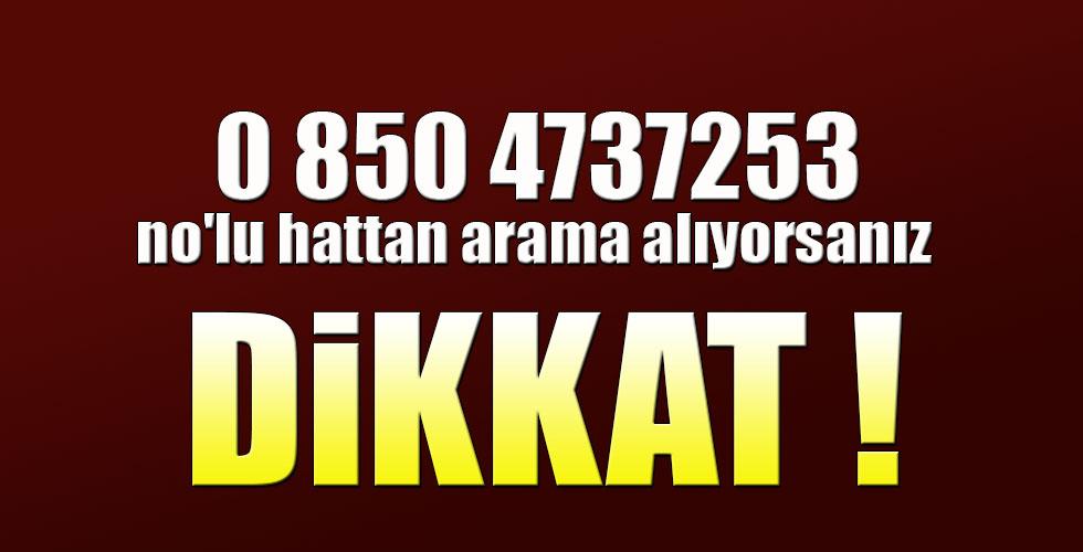 08504737253 no'lu hattan arama alıyorsanız dikkat !