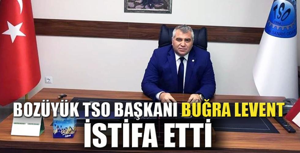 BOZÜYÜK TSO BAŞKANI BUĞRA LEVENT İSTİFA ETTİ