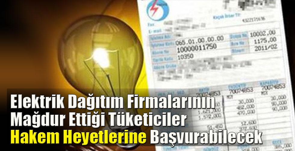 Elektrik Dağıtım Firmalarının Mağdur Ettiği Tüketiciler Hakem Heyetlerine Başvurabilecek