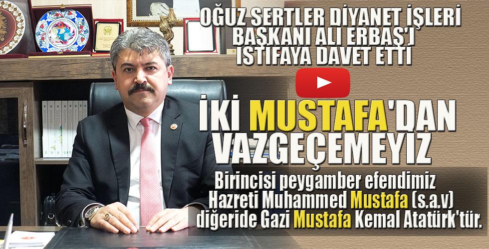 OĞUZ SERTLER DİYANET İŞLERİ BAŞKANI ALİ ERBAŞ'I İSTİFAYA DAVET ETTİ
