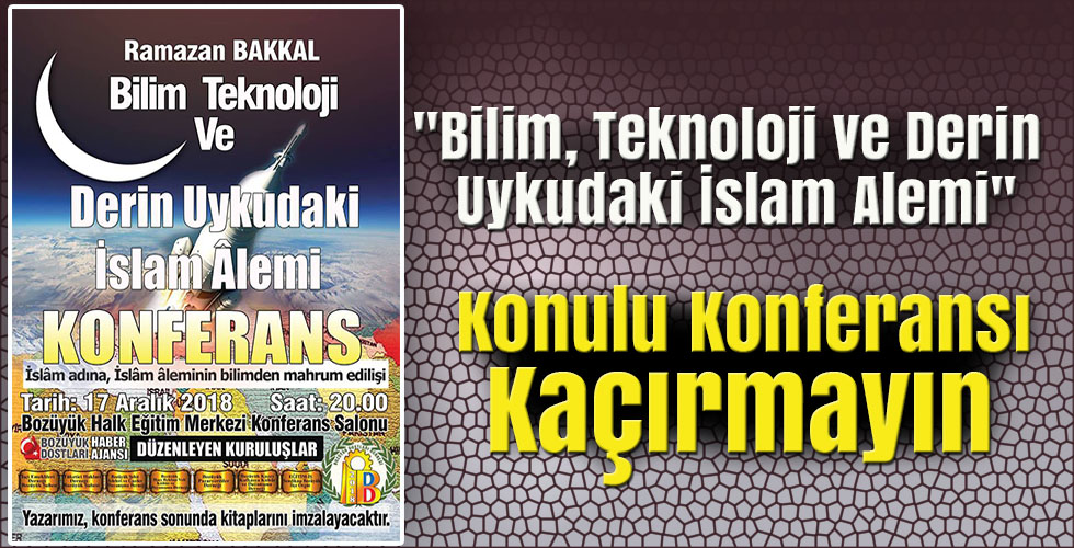 """""""Bilim, Teknoloji ve Derin Uykudaki İslam Alemi"""" konulu konferansı kaçırmayın"""