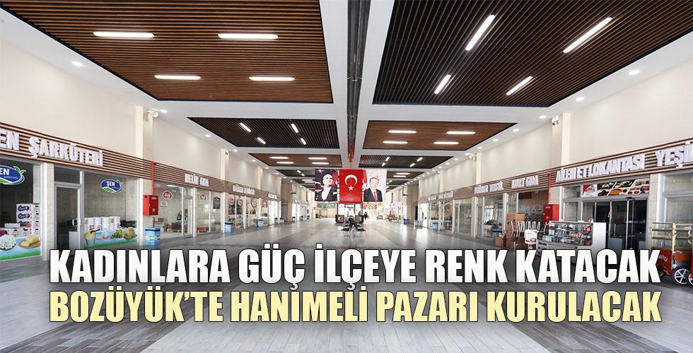 BOZÜYÜK'TE HANIMELİ PAZARI KURULACAK