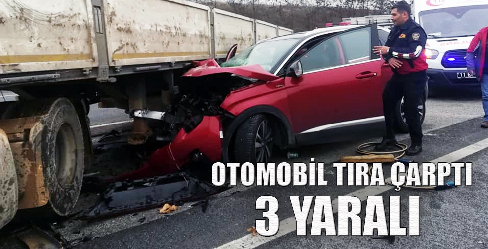 OTOMOBİL TIRA ÇARPTI 3 YARALI