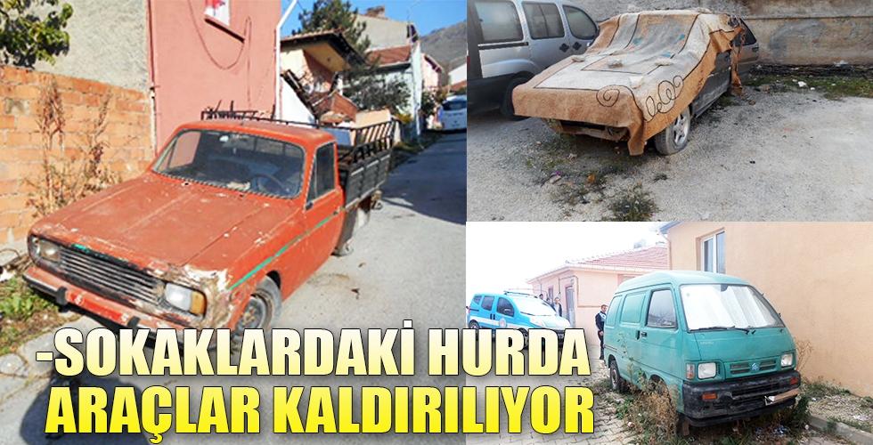 SOKAKLARDAKİ HURDA ARAÇLAR KALDIRILIYOR