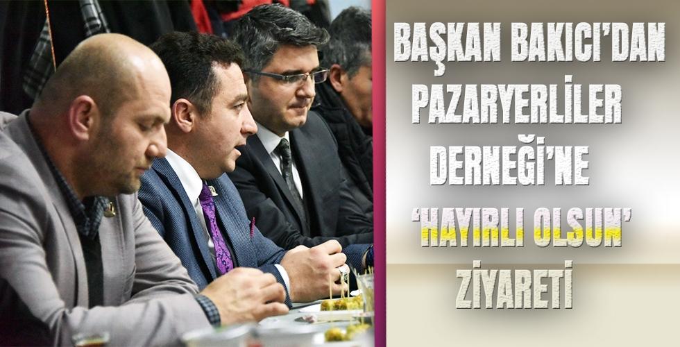 BAŞKAN BAKICI'DAN PAZARYERLİLER DERNEĞİ'NE 'HAYIRLI OLSUN' ZİYARETİ