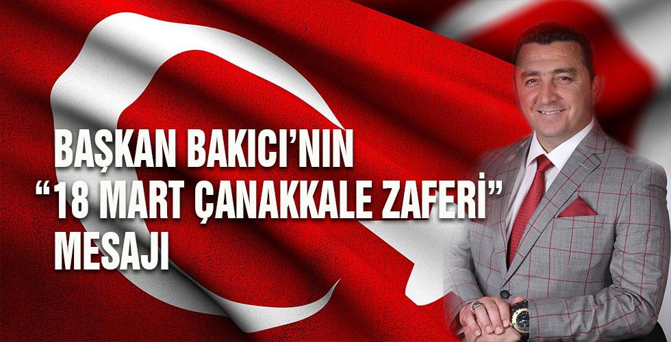 """BAŞKAN BAKICI'NIN """"18 MART ÇANAKKALE ZAFERİ"""" MESAJI"""
