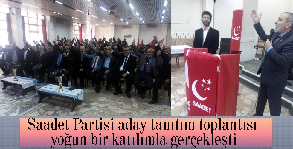 Saadet Partisi aday tanıtım toplantısı yoğun bir katılımla gerçekleşti
