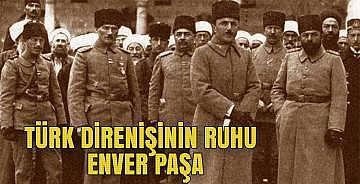 Türk direnişinin ruhu Enver Paşa