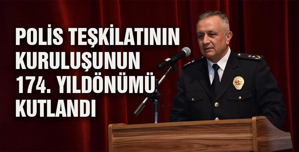 POLİS TEŞKİLATININ KURULUŞUNUN 174. YILDÖNÜMÜ KUTLANDI