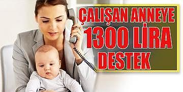 Çalışan anneye 1300 lira destek