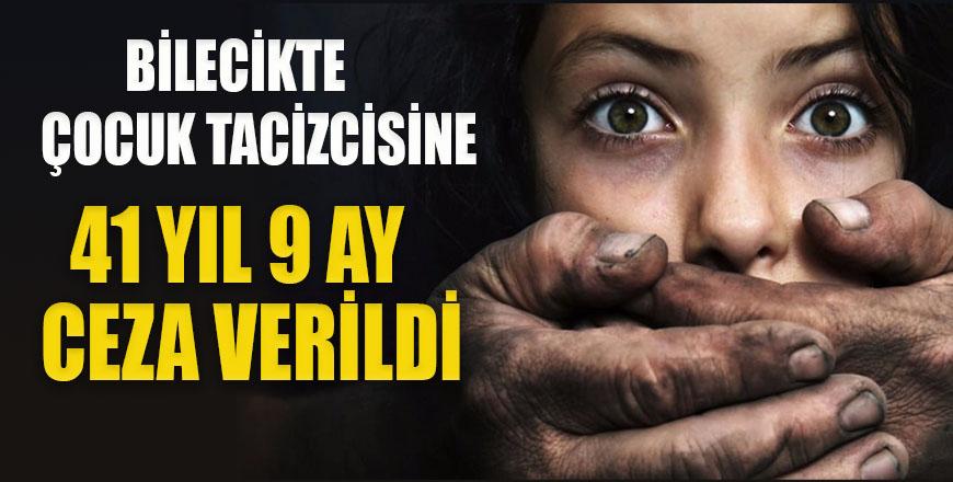 Çocuk tacizcisine 41 yıl 9 ay ceza verildi