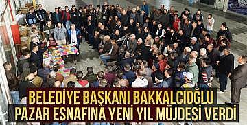 Belediye başkanı Bakkalcıoğlu pazar esnafına yeni yıl müjdesi verdi