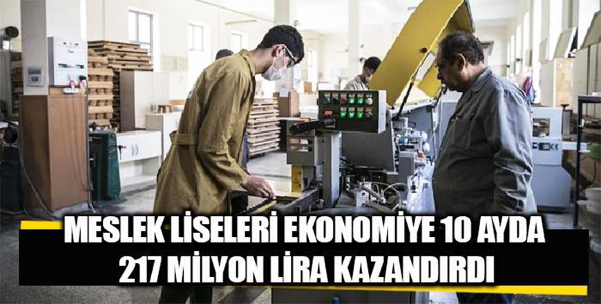 Mesleki ve teknik Anadolu Liseleri ekonomiye 10 ayda 217 milyon lira gelir kazandırdı