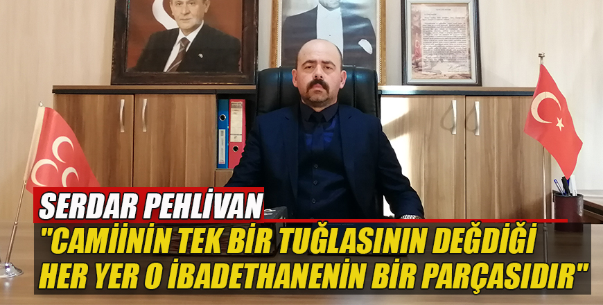 """Serdar Pehlivan """"camiinin tek bir tuğlasının değdiği her yer o ibadethanenin bir parçasıdır"""""""