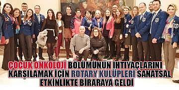 Çocuk Onkoloji Bölümünün ihtiyaçlarını karşılamak için Rotary Kulüpleri sanatsal etkinlikte biraraya geldi
