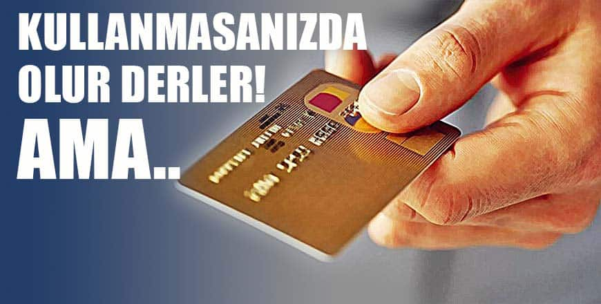 KULLANMASANIZDA OLUR DERLER! AMA..