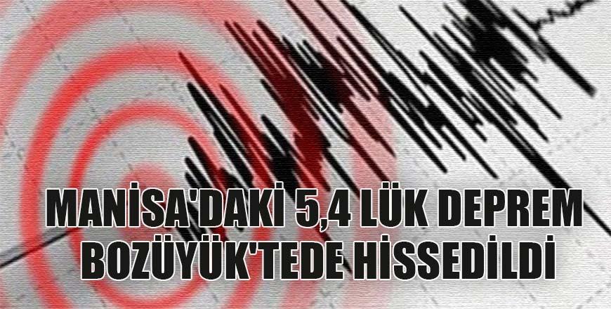 Manisa'daki 5,4 lük deprem Bozüyük'tede hissedildi
