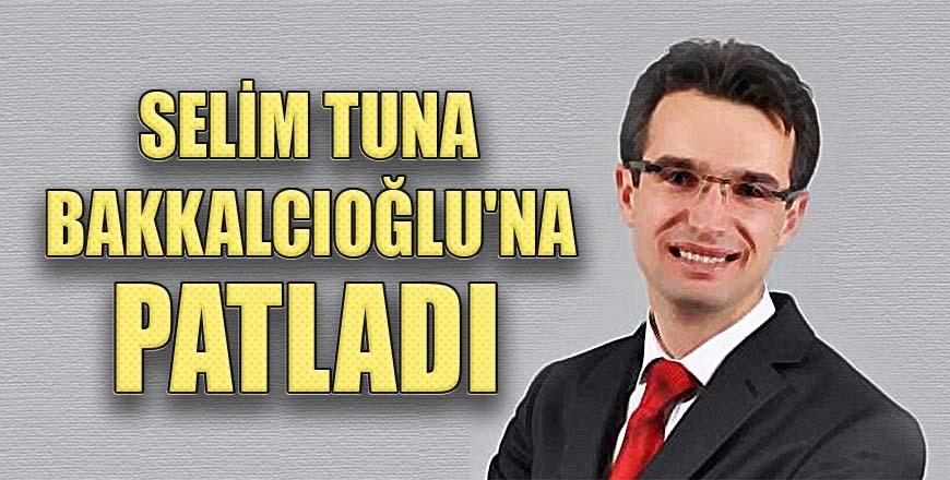 Selim Tuna M. Talat Bakkalcıoğlu'na patladı