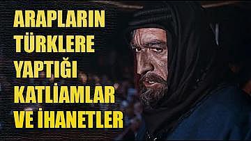 Arapların Türklere Yaptığı Katliamlar ve İhanetler