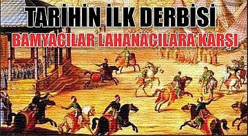 Tarihteki ilk derbi ; Lahanacılar ve Bamyacılar