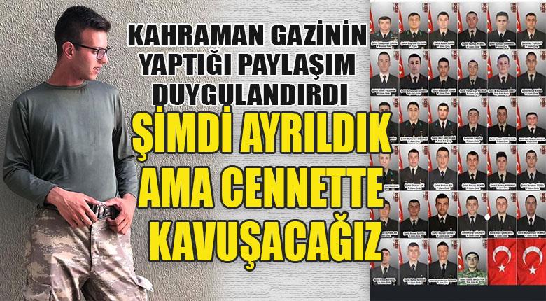 """KAHRAMAN GAZİMİZ """"ONLARIN ARKASINDAN AĞLAMAYIN, HAİNLERİ GÜLDÜRMEYİN"""""""