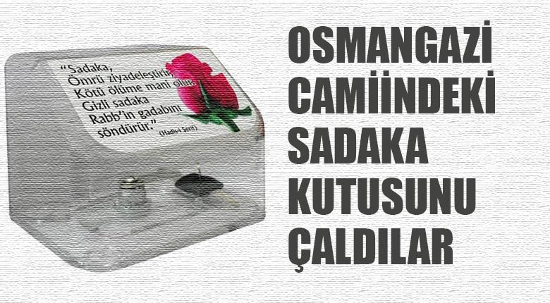 Osmangazi Camiindeki sadaka kutusunu çaldılar
