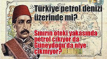 Türkiye petrol denizi üzerinde mi? Sınırın öteki yakasında petrol çıkıyor da Güneydoğu'da niye çıkmıyor?