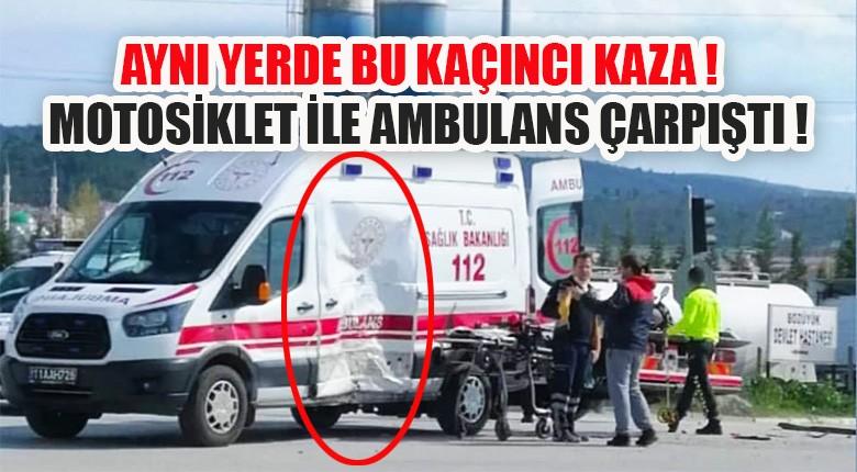 Aynı yerde bu kaçıncı kaza ! Motosiklet ile ambulans çarpıştı !