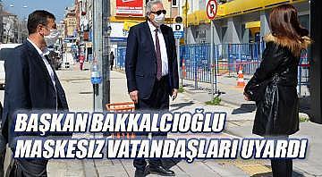 Başkan Bakkalcıoğlu Maskesiz vatandaşları uyardı
