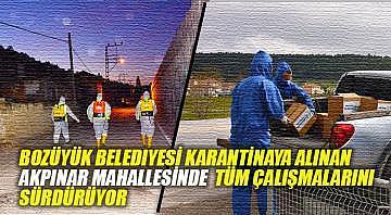 Bozüyük Belediyesi karantinaya alınan Akpınar Mahallesinde tüm çalışmalarını sürdürüyor