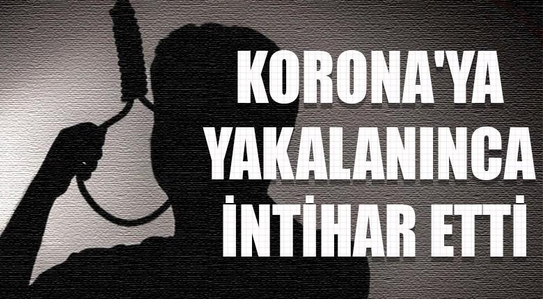 Korona'ya yakalanınca intihar etti