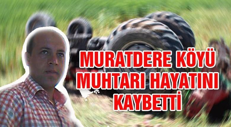 Muratdere köyü muhtarı hayatını kaybetti
