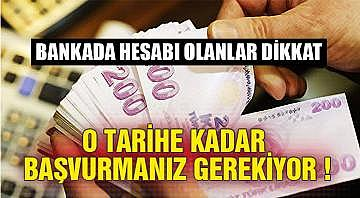 Bankada hesabı olanlar dikkat! O tarihe kadar başvurmanız gerekiyor…