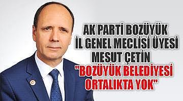 """Mesut Çetin """"Bozüyük belediyesi ortalıkta yok"""" dedi"""