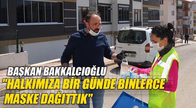 """Başkan Bakkalcıoğlu """"halkımıza bir günde binlerce maske dağıttık"""""""