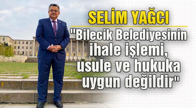 """Selim Yağcı """"Bilecik Belediyesinin ihale işlemi, usule ve hukuka uygun değildir"""" dedi."""