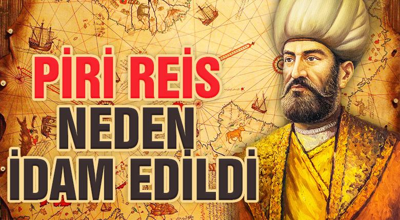 Piri Reis neden idam edildi ?