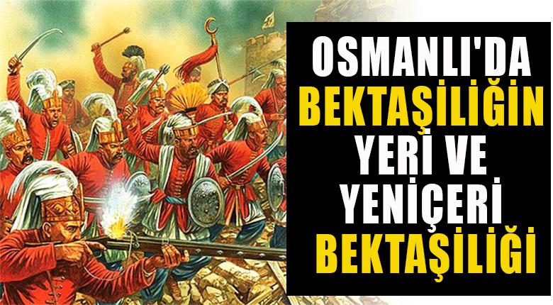 Osmanlı'da Bektaşiliğin Yeri ve Yeniçeri Bektaşiliği