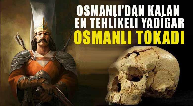 Osmanlı'dan kalan en tehlikeli yadigar Osmanlı tokadı nedir?