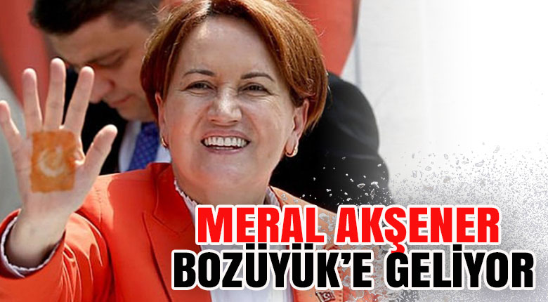 İYİ Parti lideri Meral Akşener Bozüyük'e geliyor
