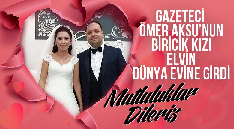 Gazeteci Ömer Aksu'nun kızı Elvin Dünya evine girdi.