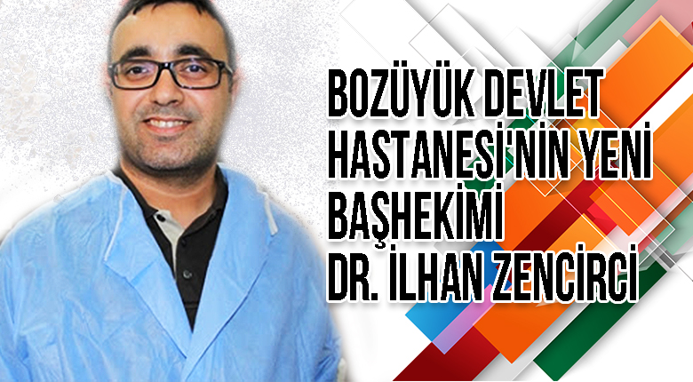 Bozüyük Devlet Hastanesi'nin yeni Başhekimi OP.Dr. İlhan Zencirci oldu