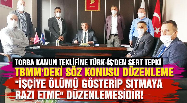 Torba kanun teklifine Türk-İş'den sert tepki