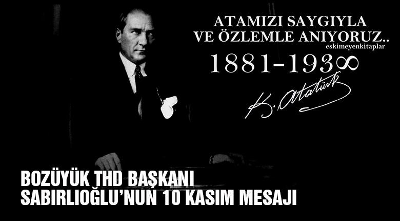 Bozüyük Tüketici Hakları derneği başkanı Sabırlıoğlu'nun 10 Kasım mesajı