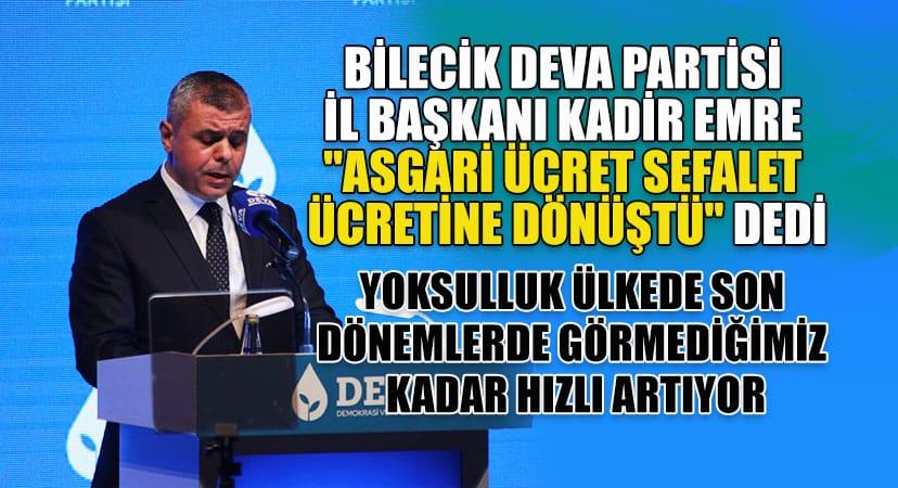 """Bilecik DEVA Partisi il başkanı Kadir Emre """"Asgari ücret sefalet ücretine dönüştü"""" dedi"""