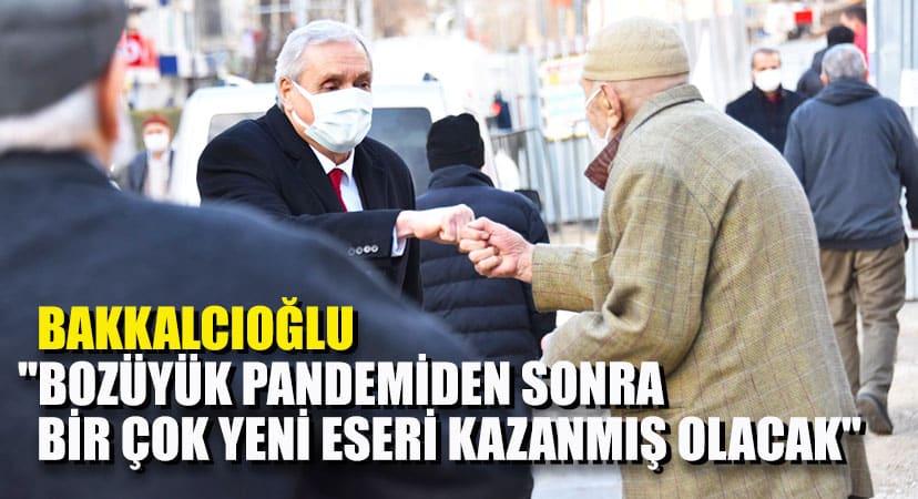 """Bakkalcıoğlu """"Bozüyük pandemiden sonra bir çok yeni eseri kazanmış olacak"""""""