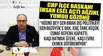 CHP ilçe başkanı İhsan Esel açtı ağzını, yumdu gözünü