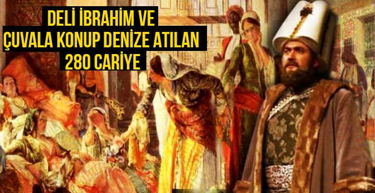 Deli İbrahim ve Çuvala konup denize atılan 280 cariye
